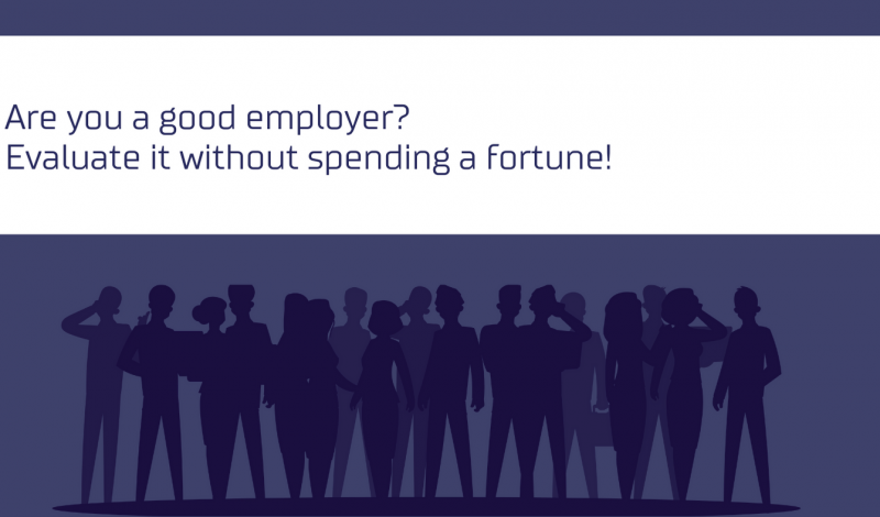 Are you a good employer? Evaluate it without spending a fortune!
